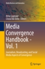 Image for Media Convergence Handbook - Vol. 1: Journalism, Broadcasting, and Social Media Aspects of Convergence : Volume 1,