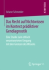 Image for Das Recht auf Nichtwissen im Kontext pradiktiver Gendiagnostik: Eine Studie zum ethisch verantworteten Umgang mit den Grenzen des Wissens