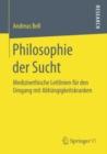 Image for Philosophie Der Sucht: Medizinethische Leitlinien Fur Den Umgang Mit Abhangigkeitskranken