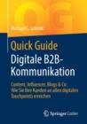Image for Quick Guide Digitale B2B-Kommunikation : Content, Influencer, Blogs & Co: Wie Sie Ihre Kunden an allen digitalen Touchpoints erreichen