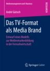 Image for Das TV-Format als Media Brand: Entwurf eines Modells zur Medienmarkenbildung in der Fernsehwirtschaft
