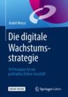 Image for Die digitale Wachstumsstrategie : 10 Prinzipien fur ein profitables Online-Geschaft