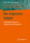 Image for Das vergessene Subjekt: Subjektkonstitutionen in mediatisierten Alltagswelten