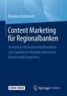 Image for Content Marketing fur Regionalbanken: So konnen Genossenschaftsbanken und Sparkassen Kunden gewinnen, binden und begeistern
