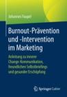 Image for Burnout-Pravention Und -Intervention Im Marketing : Anleitung Zu Innerer Change-Kommunikation, Freundlichen Selbstbriefings Und Gesunder Erschoepfung