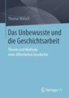 Image for Das Unbewusste und die Geschichtsarbeit: Theorie und Methode einer offentlichen Geschichte