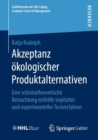 Image for Akzeptanz okologischer Produktalternativen: Eine schematheoretische Betrachtung mithilfe impliziter und experimenteller Testverfahren