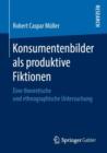 Image for Konsumentenbilder als produktive Fiktionen: Eine theoretische und ethnographische Untersuchung