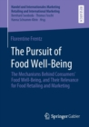 Image for The Pursuit of Food Well-Being : The Mechanisms Behind Consumers' Food Well-Being, and Their Relevance for Food Retailing and Marketing