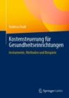 Image for Kostensteuerung fur Gesundheitseinrichtungen: Instrumente, Methoden und Beispiele