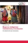Image for Mujeres indigenas : resistencia y revolucion