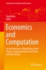 Image for Economics and Computation: An Introduction to Algorithmic Game Theory, Computational Social Choice, and Fair Division