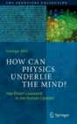 Image for How Can Physics Underlie the Mind? : Top-Down Causation in the Human Context