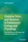 Image for Oxidative stress and hormesis in evolutionary ecology and physiology  : a marriage between mechanistic and evolutionary approaches
