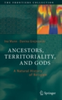Image for Ancestors, Territoriality, and Gods : A Natural History of Religion