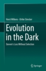 Image for Evolution in the dark  : Darwin's loss without selection