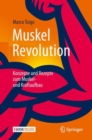 Image for Muskel Revolution: Konzepte und Rezepte zum Muskel- und Kraftaufbau