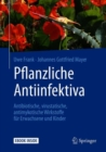 Image for Pflanzliche Antiinfektiva : Antibiotische, virustatische, antimykotische Wirkstoffe fur Erwachsene und Kinder