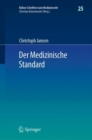 Image for Der Medizinische Standard : Begriff und Bestimmung arztlicher Behandlungsstandards an der Schnittstelle von Medizin, Haftungsrecht und Sozialrecht