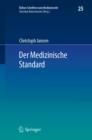 Image for Der Medizinische Standard: Begriff Und Bestimmung Arztlicher Behandlungsstandards an Der Schnittstelle Von Medizin, Haftungsrecht Und Sozialrecht : 25