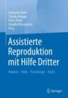 Image for Assistierte Reproduktion mit Hilfe Dritter : Medizin - Ethik - Psychologie - Recht