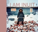 Image for I am Inuit  : portraits of places and people of the Arctic