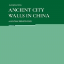 Image for Ancient city walls in china  : a heritage recovered