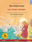 Image for The Wild Swans - Los cisnes salvajes (English - Spanish) : Bilingual children's book based on a fairy tale by Hans Christian Andersen, with audiobook for download