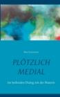 Image for Ploetzlich medial : Im heilenden Dialog mit der Materie