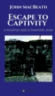 Image for Escape to Captivity A WANTED AND A WANTING MAN