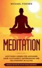 Image for Meditation : Meditieren lernen fur Anfanger: Mehr Achtsamkeit, Entspannung: Inklusive Schritt fur Schritt Stress reduzieren und Gelassenheit im Alltag: