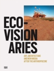 Image for Eco-visionaries  : art, architecture, and new media after the anthropocene