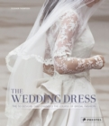 Image for The wedding dress  : the 50 designs that changed the course of bridal fashion