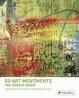 Image for 50 art movements you should know  : from impressionism to performance art