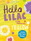 Image for Hello lilac - good morning yellow  : colours and first words