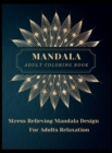 Image for Mandala Adult Coloring Book : Most Beautiful Mandalas for Adults, A Coloring Book for Stress Relieving and Relaxation with Mandala Designs Animals, Flowers, Paisley Patterns and Much More. The art of