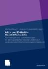 Image for AAL- und E-Health-Geschaftsmodelle: Technologie und Dienstleistungen im demografischen Wandel und in sich verandernden Wertschopfungsarchitekturen
