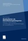 Image for Studienfacher als Dienstleistungskategorien: Relevanz, Determinanten und Wirkungen des Studienfachimages als Auswahlkriterium