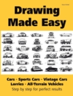 Image for Drawing Made Easy : Cars, Lorries, Sports Cars, Vintage Cars, All-Terrain Vehicles: Step by step for perfect results