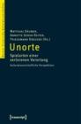 Image for Unorte: Spielarten einer verlorenen Verortung. Kulturwissenschaftliche Perspektiven (unter Mitarbeit von Simone Leidinger und Sarah Wendel) : 3