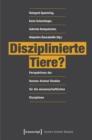 Image for Disziplinierte Tiere?: Perspektiven der Human-Animal Studies fur die wissenschaftlichen Disziplinen : 4