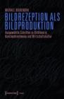 Image for Bildrezeption Als Bildproduktion: Ausgewahlte Schriften Zu Bildtheorie, Kunstwahrnehmung Und Wirtschaftskultur (Hg. Von Karen Van Den Berg Und Claus Volkenandt)