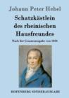 Image for Schatzkastlein des rheinischen Hausfreundes : Nach der Gesamtausgabe von 1834
