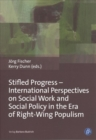Image for Stifled Progress - International Perspectives on Social Work and Social Policy in the Era of Right-Wing Populism