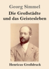 Image for Die Grossstadte und das Geistesleben (Grossdruck)