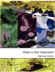 Image for iPads in the Classroom : A Development of a Taxonomy for the Use of Tablets in Schools