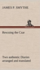Image for Rescuing the Czar Two authentic Diaries arranged and translated