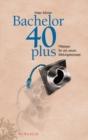 Image for Bachelor 40plus: Pladoyer fur ein neues Bildungskonzept