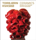 Image for Torbj²rn Kvasb² ceramics  : between the possible and the impossible
