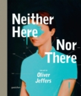 Image for Neither here nor there  : the art of Oliver Jeffers